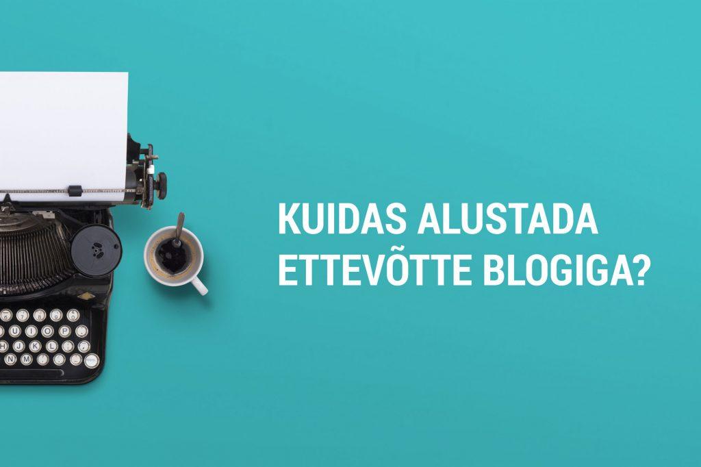 Kuidas alustada ettevõtte blogiga